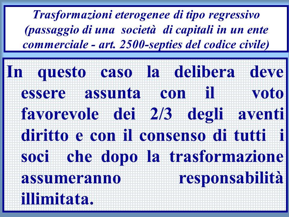 22 Trasformazioni eterogenee di tipo regressivo (passaggio di una società di capitali in un ente commerciale - art. 2500-septies del codice civile) In