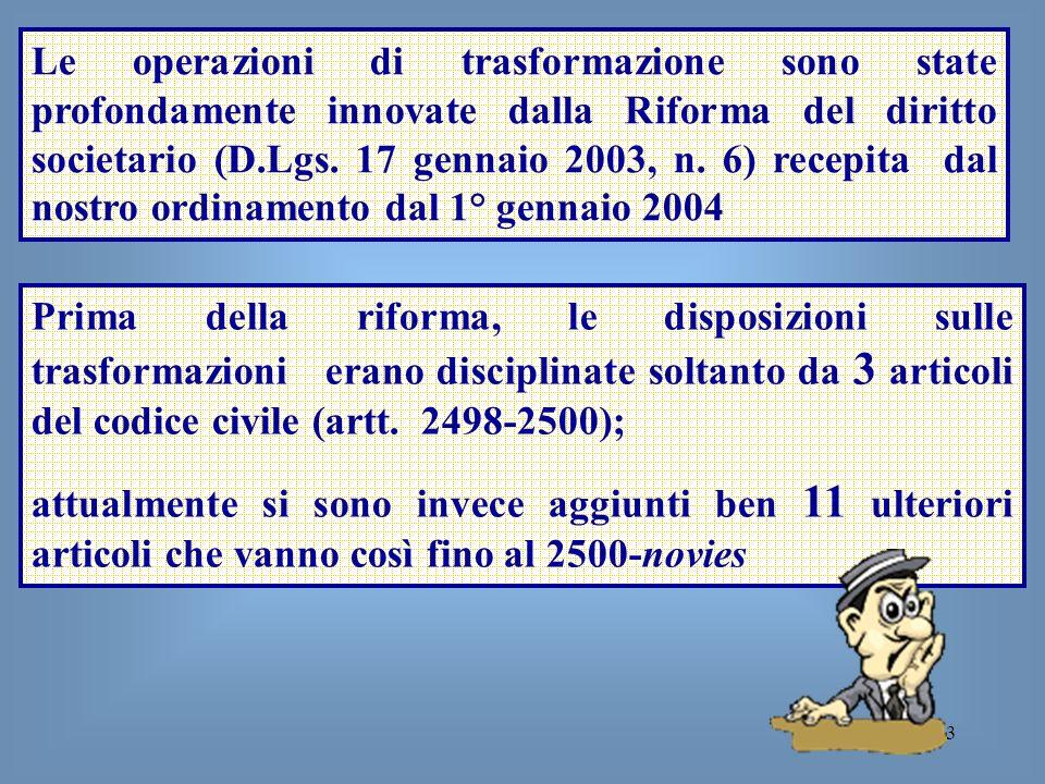 3 Le operazioni di trasformazione sono state profondamente innovate dalla Riforma del diritto societario (D.Lgs. 17 gennaio 2003, n. 6) recepita dal n