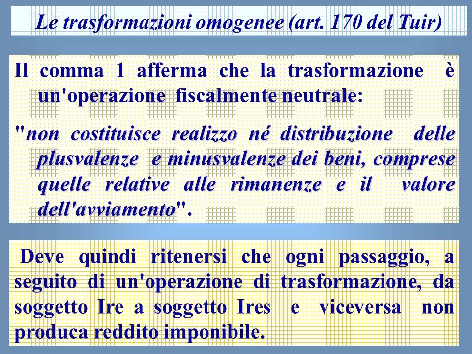 38 Le trasformazioni omogenee (art. 170 del Tuir) Il comma 1 afferma che la trasformazione è un'operazione fiscalmente neutrale: non costituisce reali