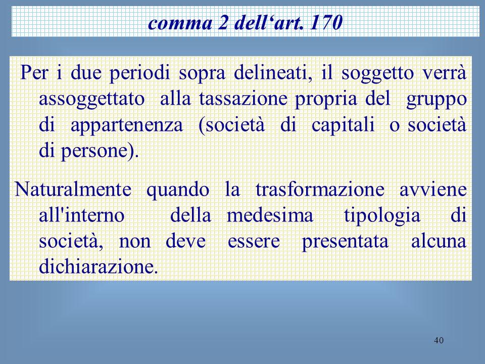 40 comma 2 dellart. 170 Per i due periodi sopra delineati, il soggetto verrà assoggettato alla tassazione propria del gruppo di appartenenza (società