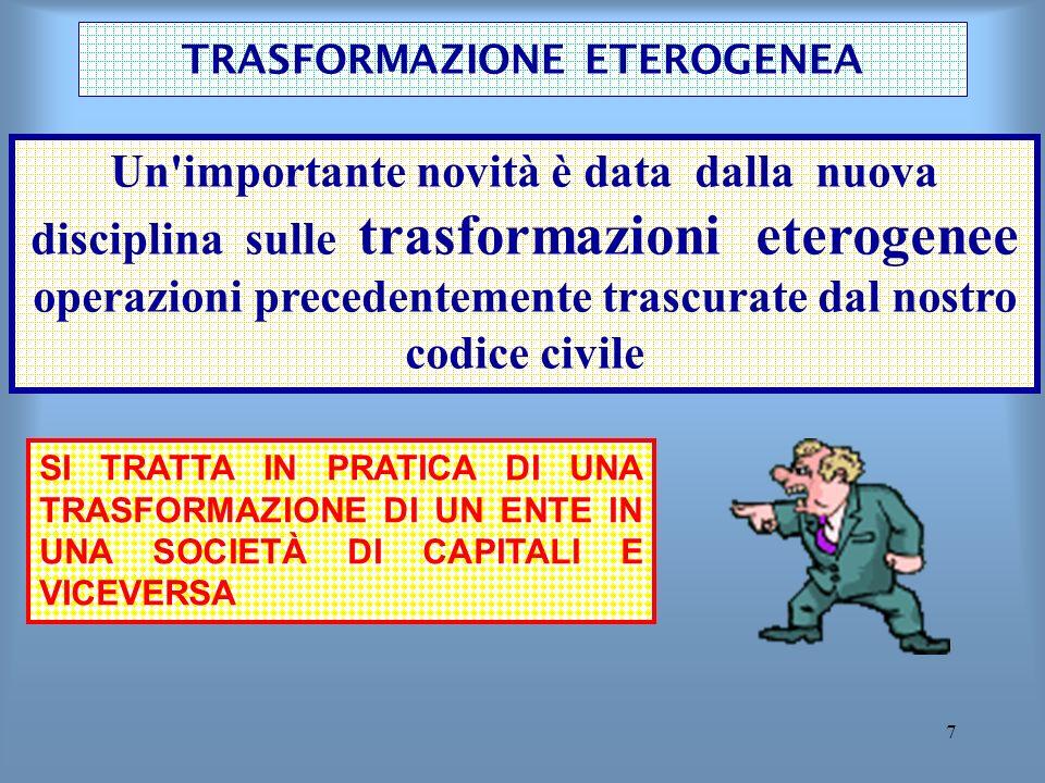 7 TRASFORMAZIONE ETEROGENEA Un'importante novità è data dalla nuova disciplina sulle trasformazioni eterogenee operazioni precedentemente trascurate d