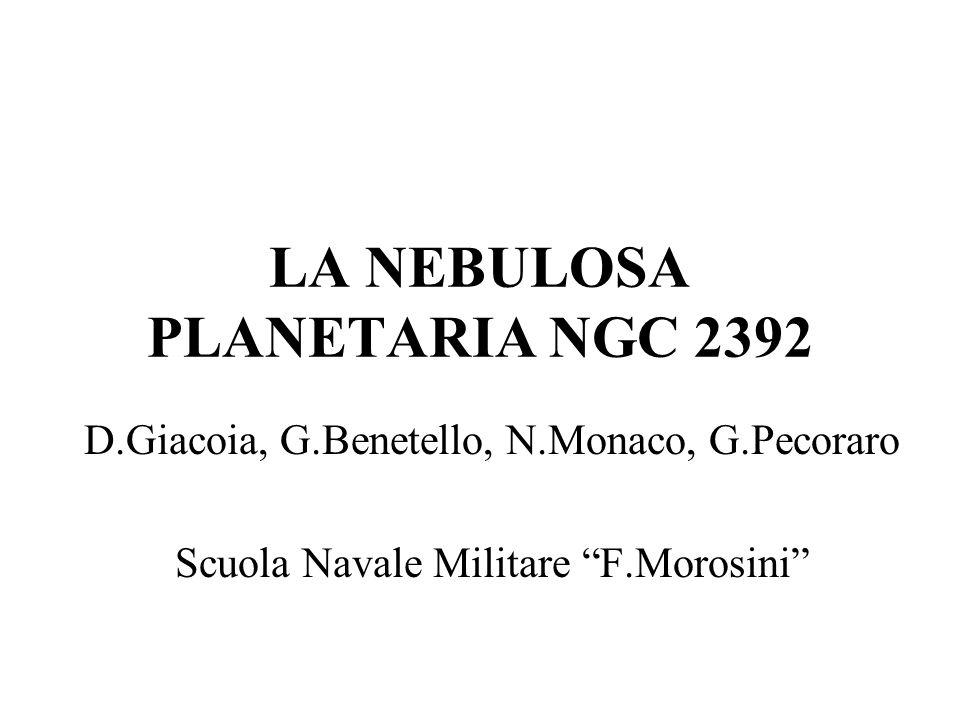 LA NEBULOSA PLANETARIA NGC 2392 D.Giacoia, G.Benetello, N.Monaco, G.Pecoraro Scuola Navale Militare F.Morosini