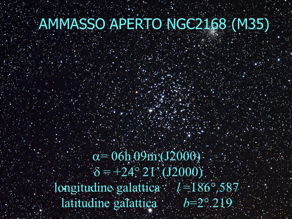 AMMASSO APERTO NGC2168 (M35) = 06h 09m (J2000) = +24° 21 (J2000) longitudine galattica l =186°.587 latitudine galattica b=2°.219