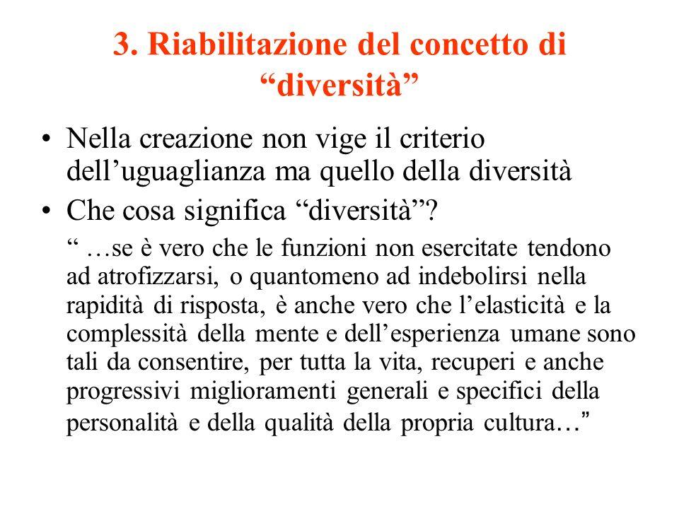 3. Riabilitazione del concetto di diversità Nella creazione non vige il criterio delluguaglianza ma quello della diversità Che cosa significa diversit