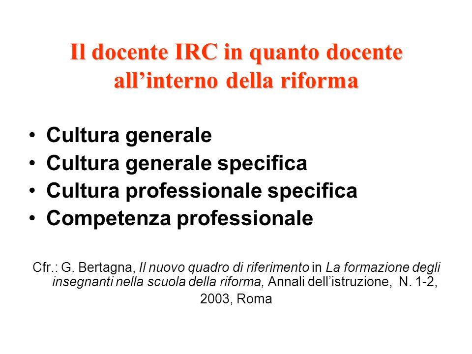 Il docente IRC in quanto docente allinterno della riforma Cultura generale Cultura generale specifica Cultura professionale specifica Competenza profe