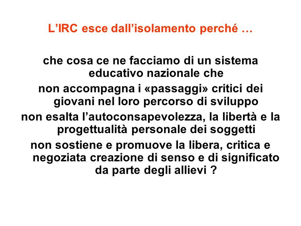 LIRC esce dallisolamento perché … che cosa ce ne facciamo di un sistema educativo nazionale che non accompagna i «passaggi» critici dei giovani nel lo