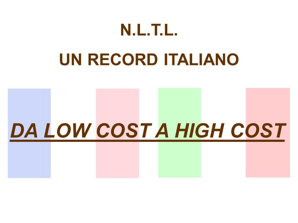 N.L.T.L. UN RECORD ITALIANO DA LOW COST A HIGH COST