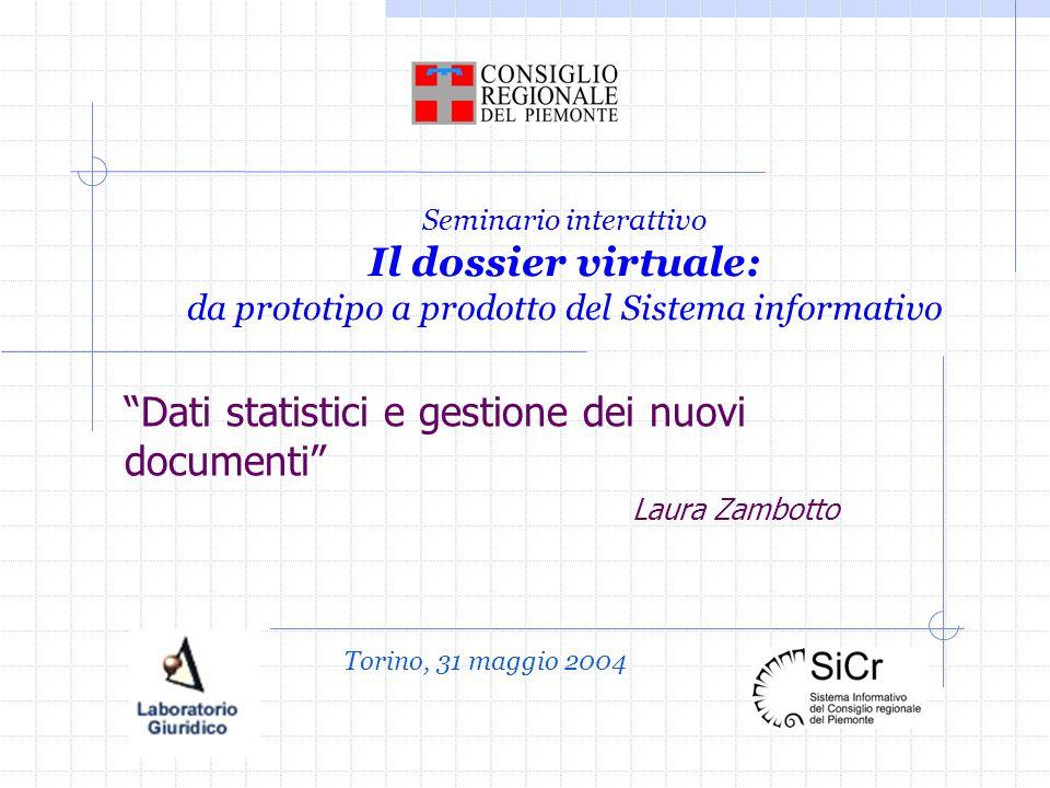 Seminario interattivo Il dossier virtuale: da prototipo a prodotto del Sistema informativo Dati statistici e gestione dei nuovi documenti Laura Zambotto Torino, 31 maggio 2004
