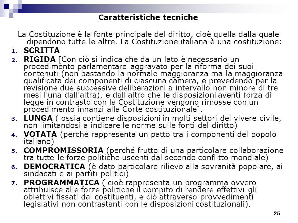 25 Caratteristiche tecniche La Costituzione è la fonte principale del diritto, cioè quella dalla quale dipendono tutte le altre. La Costituzione itali