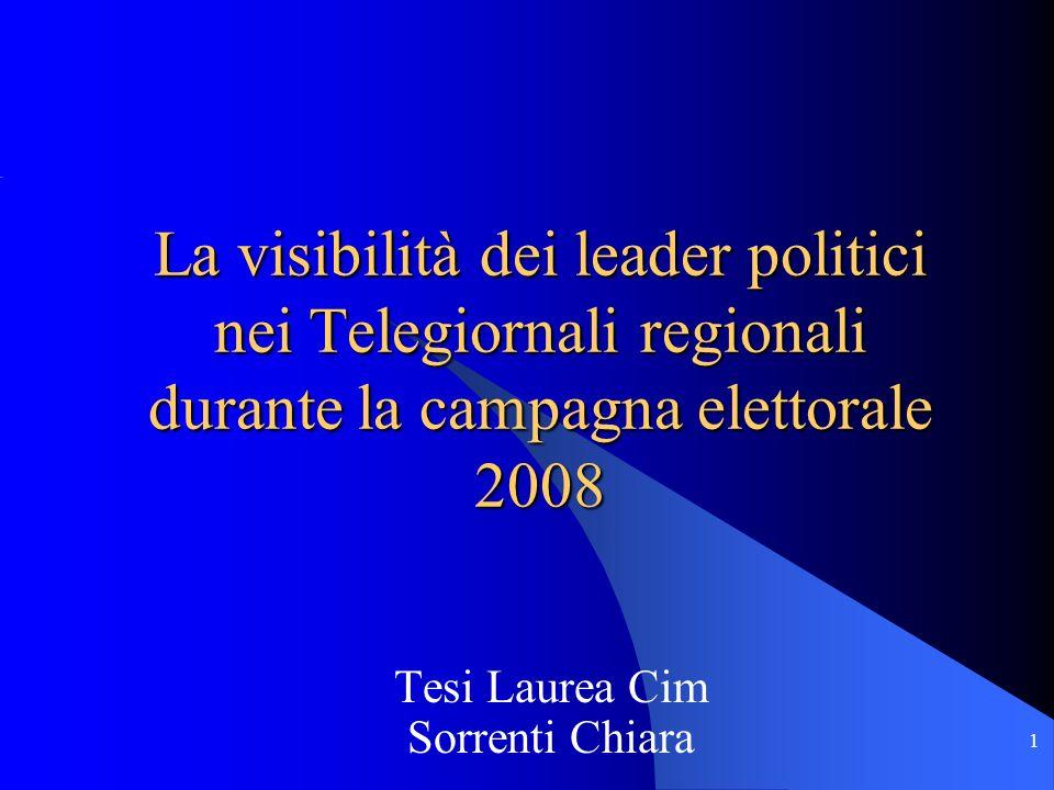 1 Tesi Laurea Cim Sorrenti Chiara La visibilità dei leader politici nei Telegiornali regionali durante la campagna elettorale 2008