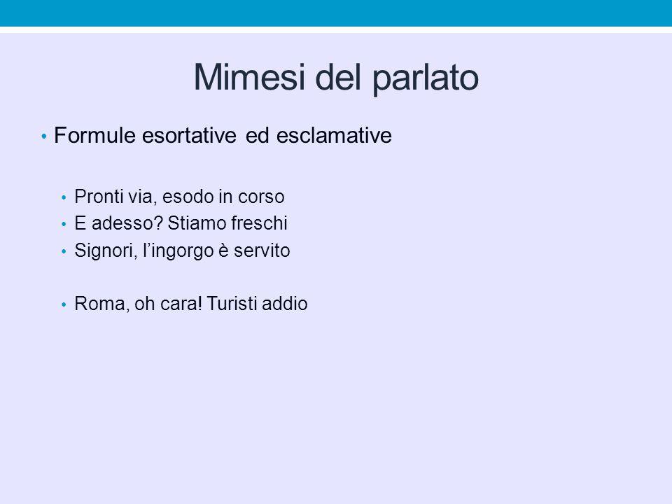 Mimesi del parlato Formule esortative ed esclamative Pronti via, esodo in corso E adesso.