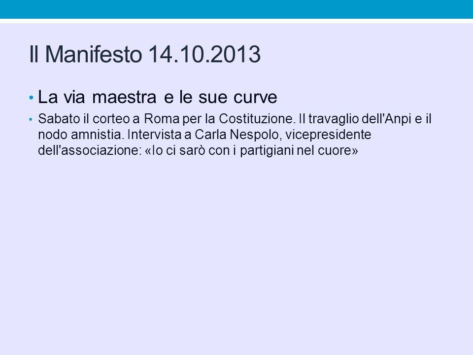 Il Manifesto 14.10.2013 La via maestra e le sue curve Sabato il corteo a Roma per la Costituzione.