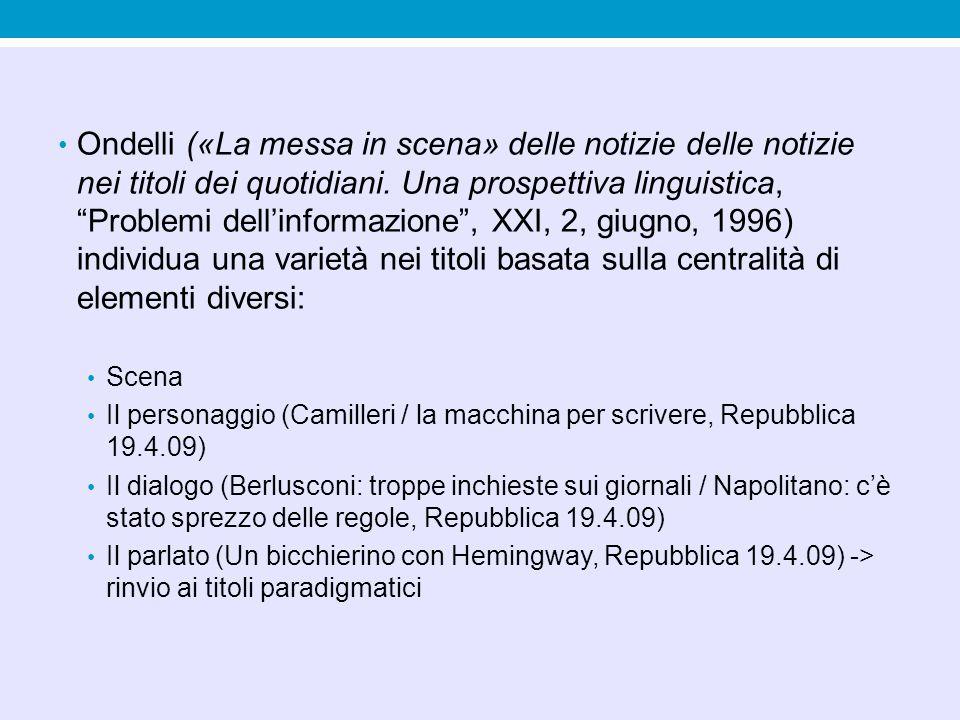 Oggi: Sciopero degli universitari contro il ministro Gelmini Colpite le postazioni italiane a Bassora Lo stile nominale è un tratto caratteristico della lingua contemporanea, che attribuisce un ruolo crescente a sostantivi e verbi al participio passato; Molto presente nei titoli dei giornali: Rapiti in India due turisti italiani (LS 18.3.2012)