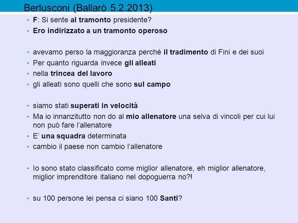 Berlusconi (Ballarò 5.2.2013) F: Si sente al tramonto presidente.