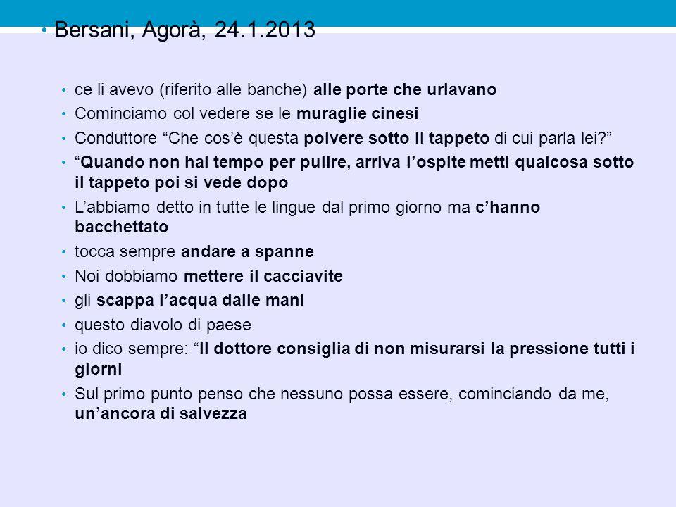 Bersani, Agorà, 24.1.2013 ce li avevo (riferito alle banche) alle porte che urlavano Cominciamo col vedere se le muraglie cinesi Conduttore Che cosè questa polvere sotto il tappeto di cui parla lei.