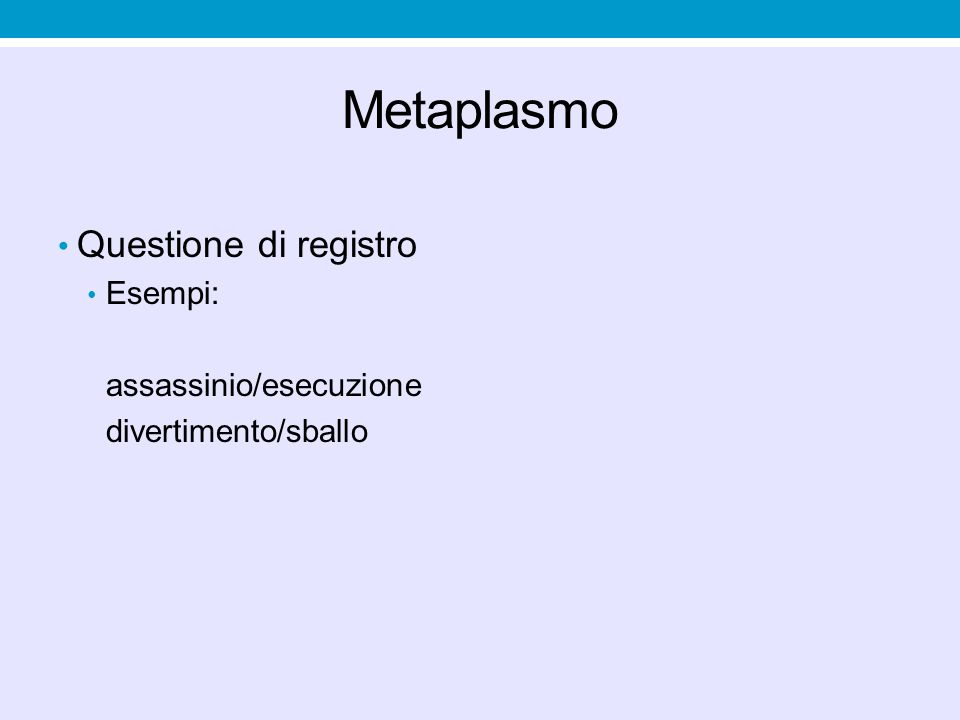 Metaplasmo Questione di registro Esempi: assassinio/esecuzione divertimento/sballo