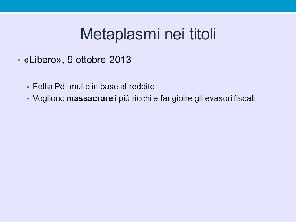 Metaplasmi nei titoli «Libero», 9 ottobre 2013 Follia Pd: multe in base al reddito Vogliono massacrare i più ricchi e far gioire gli evasori fiscali