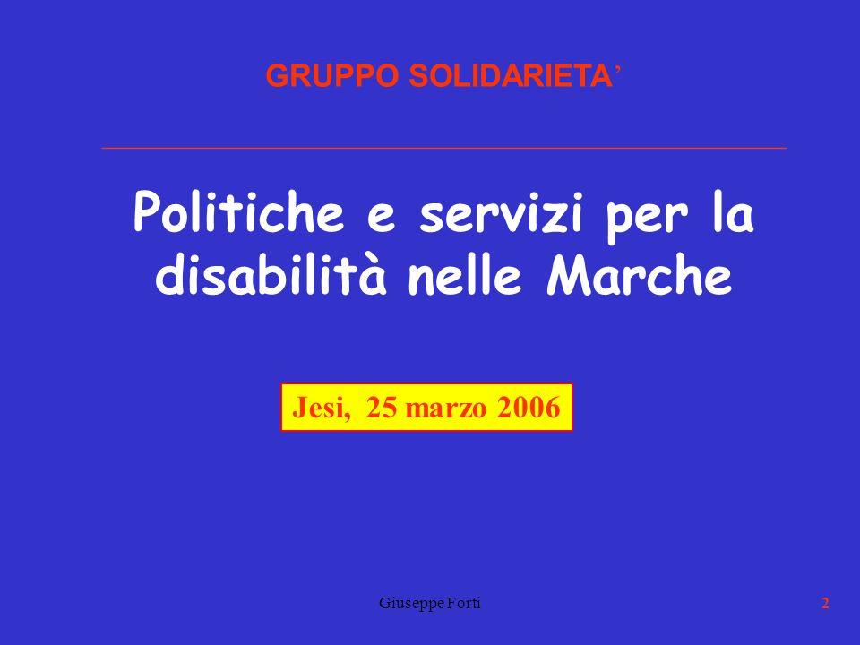 Giuseppe Forti2 GRUPPO SOLIDARIETA ____________________________________________ Politiche e servizi per la disabilità nelle Marche Jesi, 25 marzo 2006