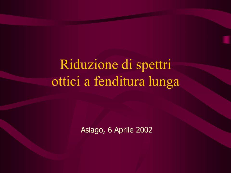 Riduzione di spettri ottici a fenditura lunga Asiago, 6 Aprile 2002