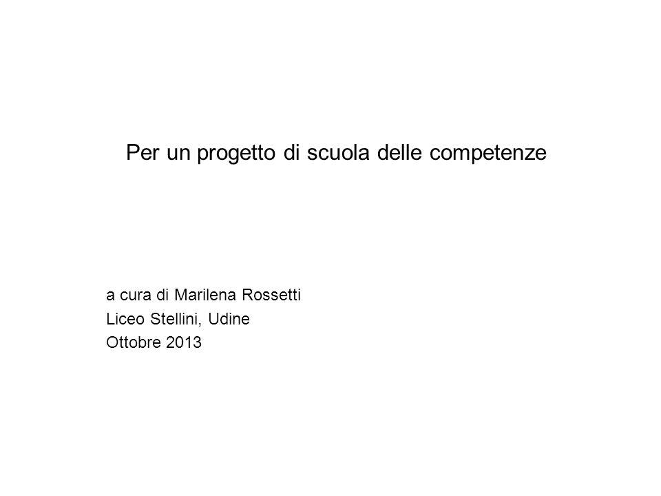 Per un progetto di scuola delle competenze a cura di Marilena Rossetti Liceo Stellini, Udine Ottobre 2013