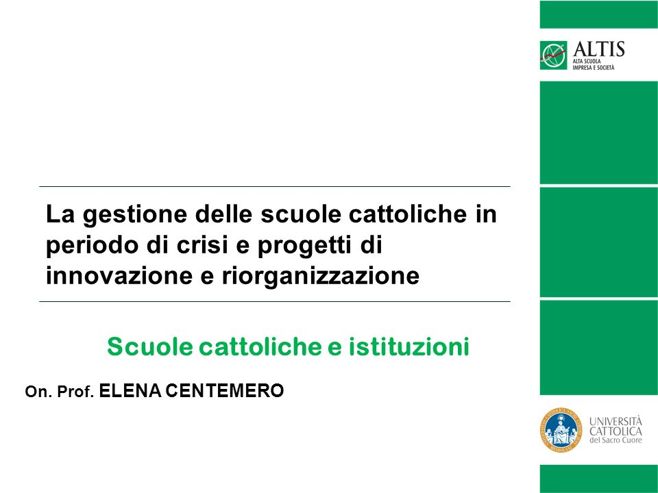 La gestione delle scuole cattoliche in periodo di crisi e progetti di innovazione e riorganizzazione Scuole cattoliche e istituzioni On. Prof. ELENA C