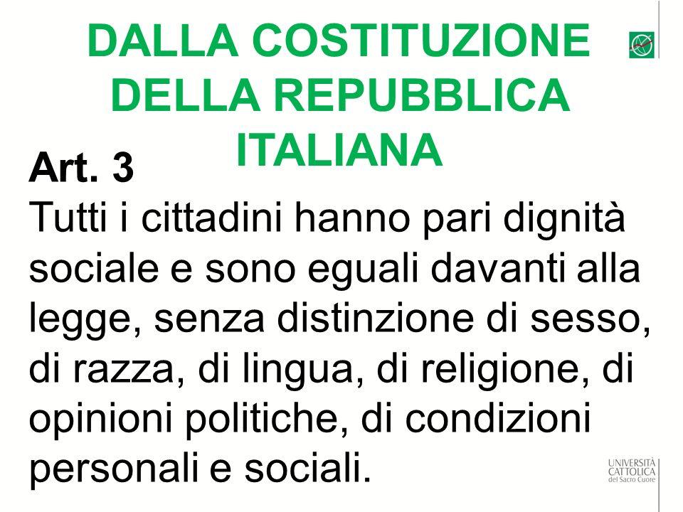 DALLA COSTITUZIONE DELLA REPUBBLICA ITALIANA Art. 3 Tutti i cittadini hanno pari dignità sociale e sono eguali davanti alla legge, senza distinzione d