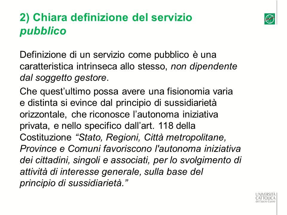 2) Chiara definizione del servizio pubblico Definizione di un servizio come pubblico è una caratteristica intrinseca allo stesso, non dipendente dal soggetto gestore.