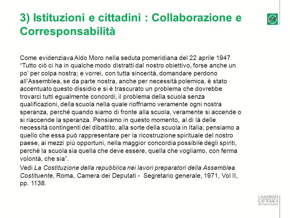 3) Istituzioni e cittadini : Collaborazione e Corresponsabilità Come evidenziava Aldo Moro nella seduta pomeridiana del 22 aprile 1947 Tutto ciò ci ha