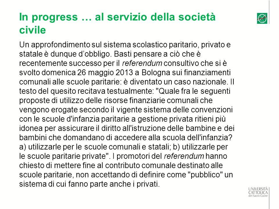 In progress … al servizio della società civile Un approfondimento sul sistema scolastico paritario, privato e statale è dunque dobbligo. Basti pensare