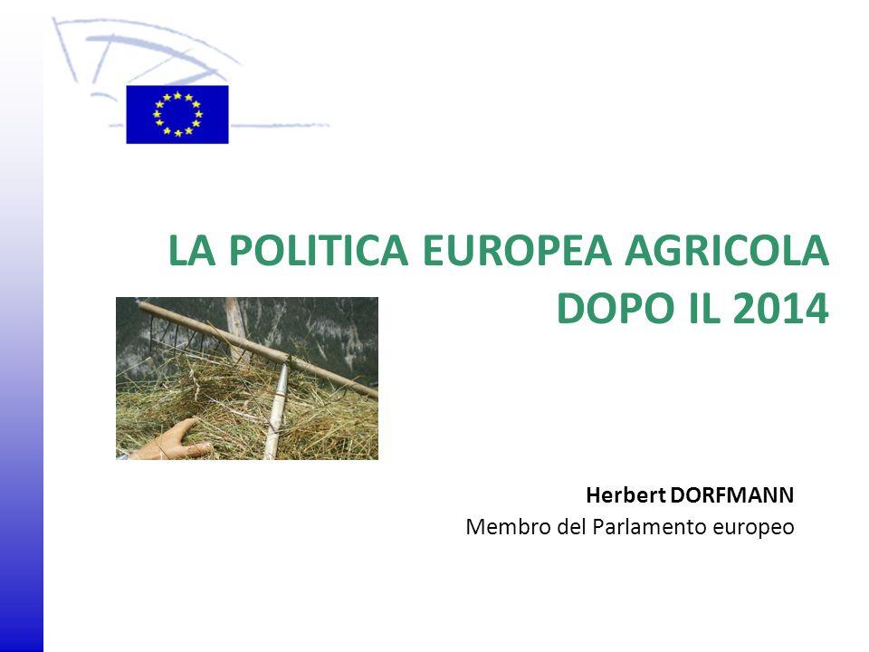 © 2009 Europäisches Parlament, Besucherdienst Herbert DORFMANN Membro del Parlamento europeo LA POLITICA EUROPEA AGRICOLA DOPO IL 2014