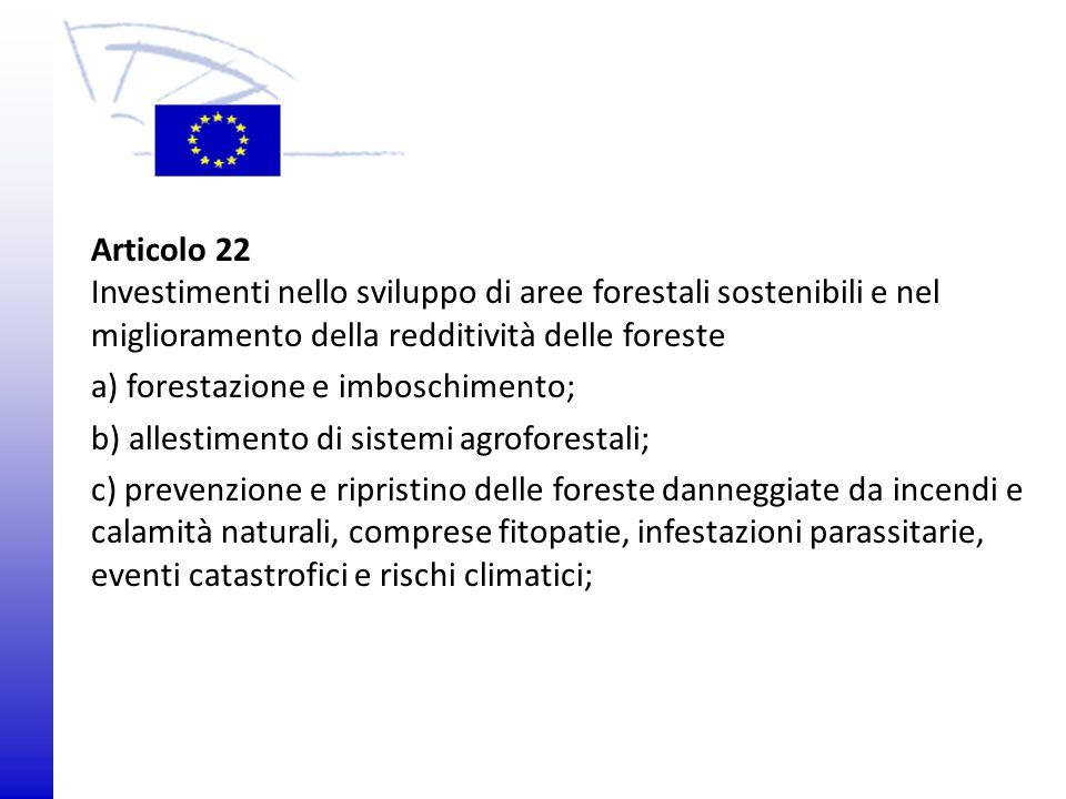 © 2009 Europäisches Parlament, Besucherdienst Articolo 22 Investimenti nello sviluppo di aree forestali sostenibili e nel miglioramento della redditiv
