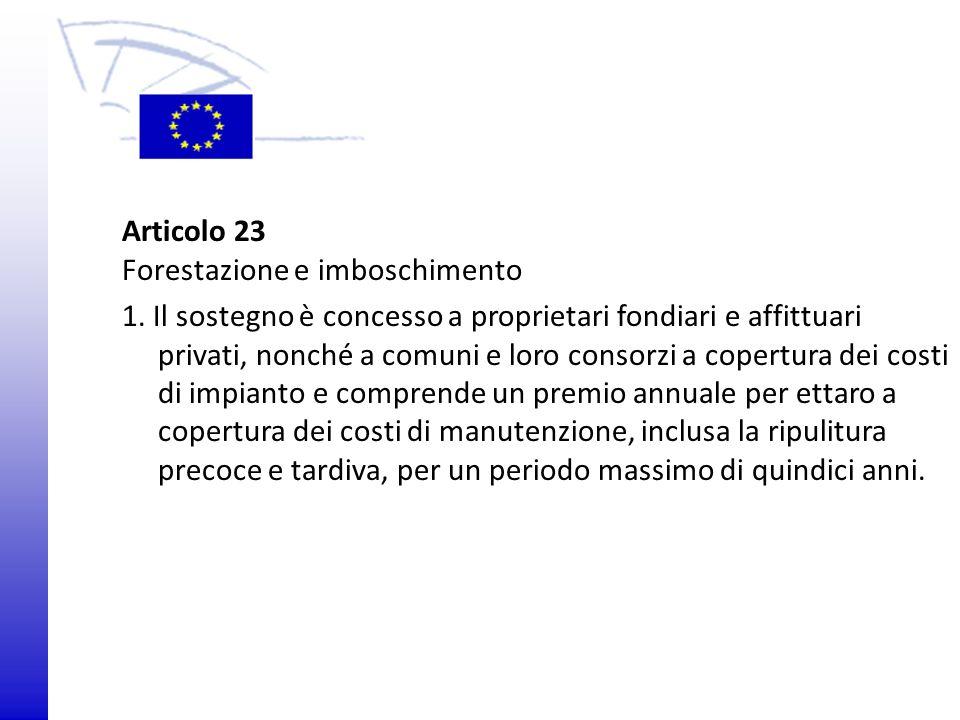© 2009 Europäisches Parlament, Besucherdienst Articolo 23 Forestazione e imboschimento 1. Il sostegno è concesso a proprietari fondiari e affittuari p