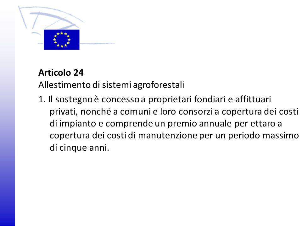 © 2009 Europäisches Parlament, Besucherdienst Articolo 24 Allestimento di sistemi agroforestali 1. Il sostegno è concesso a proprietari fondiari e aff
