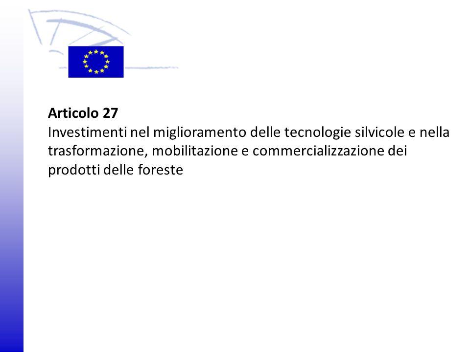 © 2009 Europäisches Parlament, Besucherdienst Articolo 27 Investimenti nel miglioramento delle tecnologie silvicole e nella trasformazione, mobilitazi