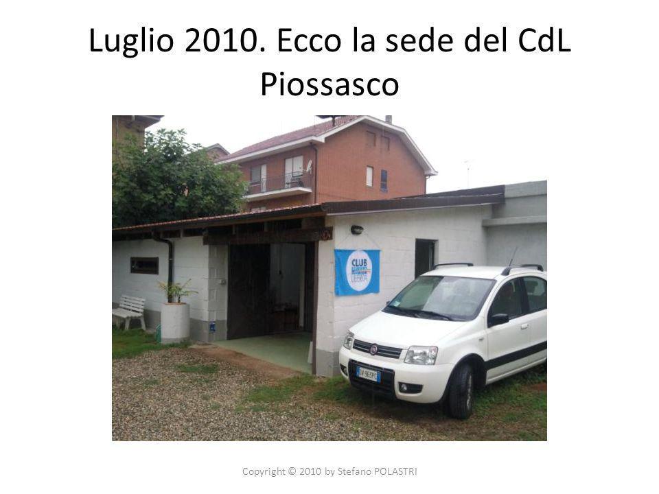 Luglio 2010. Ecco la sede del CdL Piossasco Copyright © 2010 by Stefano POLASTRI