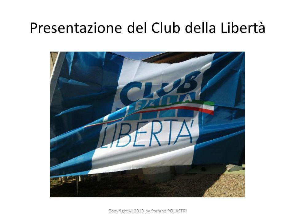 Presentazione del Club della Libertà Copyright © 2010 by Stefano POLASTRI