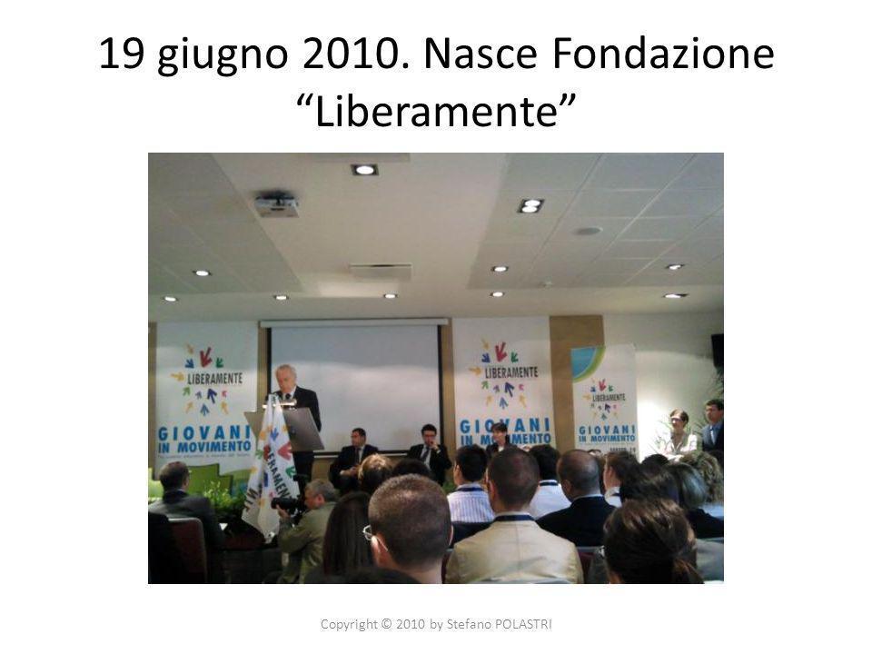19 giugno 2010. Nasce Fondazione Liberamente Copyright © 2010 by Stefano POLASTRI