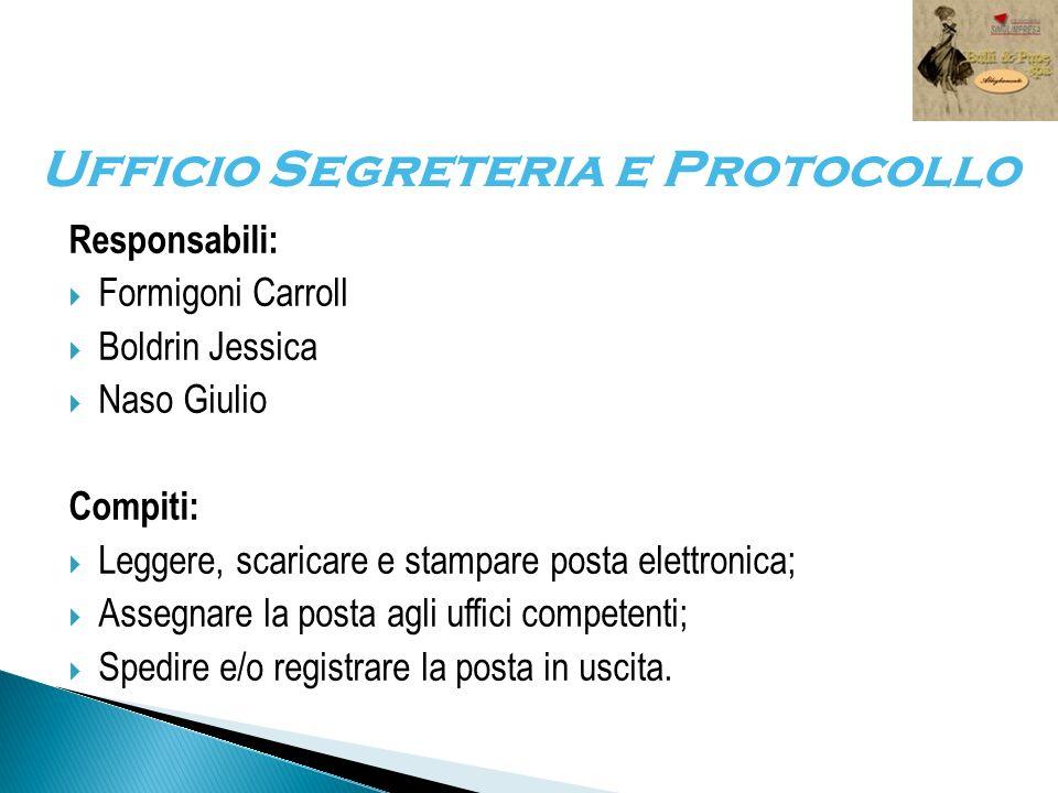 Responsabili: Formigoni Carroll Boldrin Jessica Naso Giulio Compiti: Leggere, scaricare e stampare posta elettronica; Assegnare la posta agli uffici c