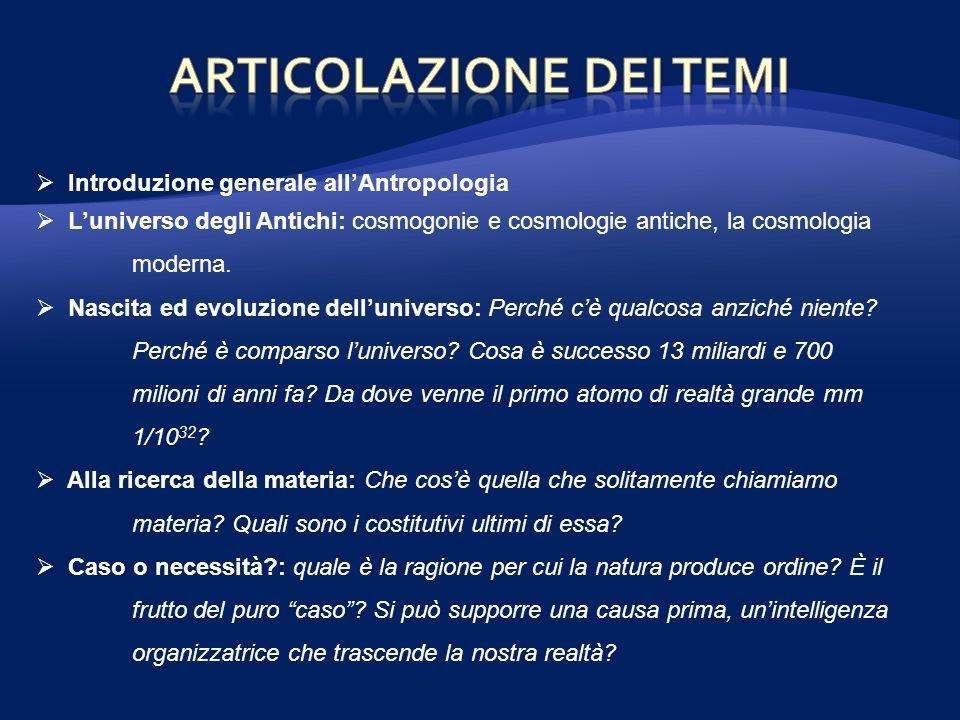 Introduzione generale allAntropologia Luniverso degli Antichi: cosmogonie e cosmologie antiche, la cosmologia moderna.