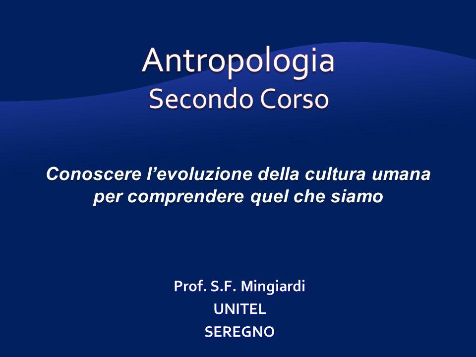 Conoscere levoluzione della cultura umana per comprendere quel che siamo Prof. S.F. Mingiardi UNITELSEREGNO