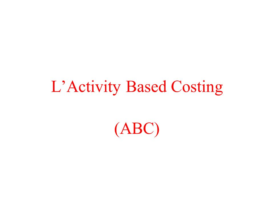 LActivity Based Costing (ABC)