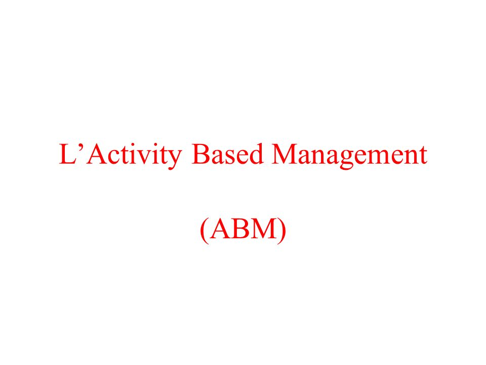 LActivity Based Management (ABM)