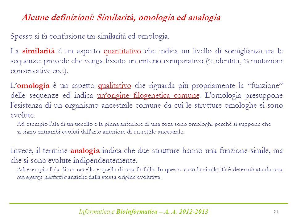 Informatica e Bioinformatica – A. A. 2012-2013 21 Alcune definizioni: Similarità, omologia ed analogia Spesso si fa confusione tra similarità ed omolo