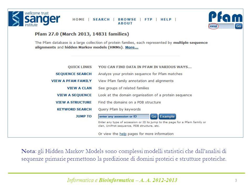 Informatica e Bioinformatica – A. A. 2012-2013 3 Nota: gli Hidden Markov Models sono complessi modelli statistici che dallanalisi di sequenze primarie