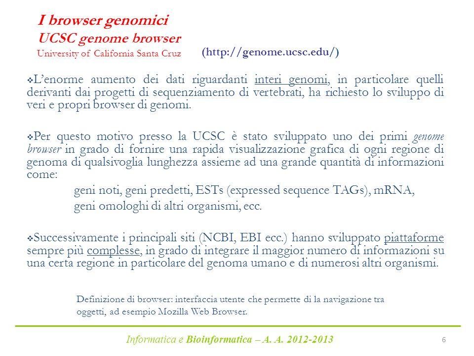 Informatica e Bioinformatica – A. A. 2012-2013 6 I browser genomici UCSC genome browser University of California Santa Cruz Lenorme aumento dei dati r