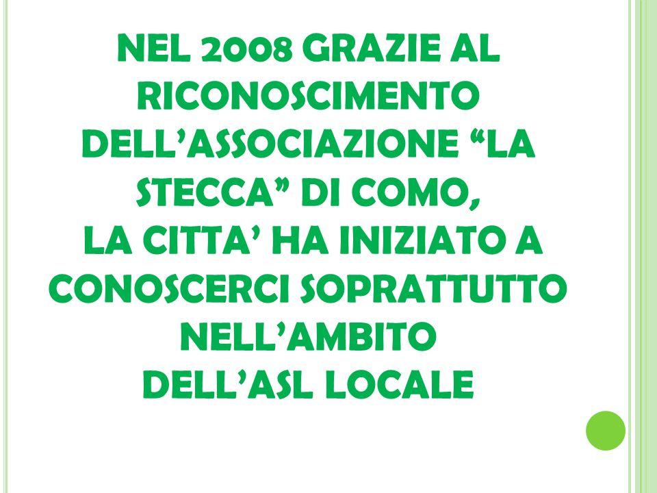NEL 2008 GRAZIE AL RICONOSCIMENTO DELLASSOCIAZIONE LA STECCA DI COMO, LA CITTA HA INIZIATO A CONOSCERCI SOPRATTUTTO NELLAMBITO DELLASL LOCALE