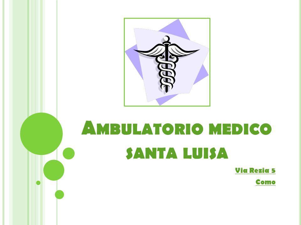A MBULATORIO MEDICO SANTA LUISA Via Rezia 5 Como