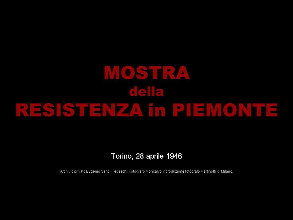 MOSTRA della RESISTENZA in PIEMONTE Torino, 28 aprile 1946 Archivio privato Eugenio Gentili Tedeschi, Fotografo Moncalvo, riproduzione fotografo Martinotti di Milano.