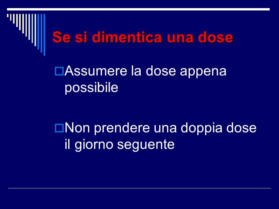 Se si dimentica una dose Assumere la dose appena possibile Non prendere una doppia dose il giorno seguente