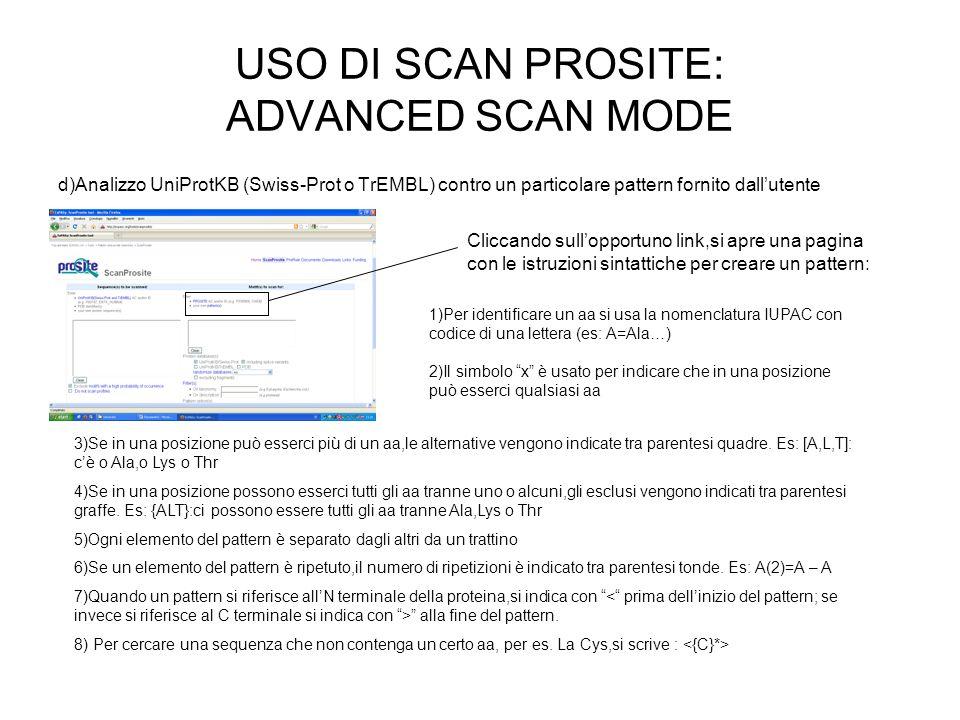 USO DI SCAN PROSITE: ADVANCED SCAN MODE d)Analizzo UniProtKB (Swiss-Prot o TrEMBL) contro un particolare pattern fornito dallutente Cliccando sulloppo